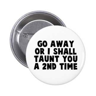 Go Away Taunt Pinback Button