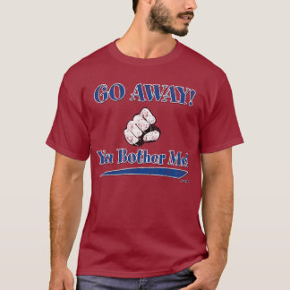 GO AWAY! You Bother Me! blue T-Shirt