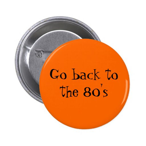 Go back to the 80's pinback buttons