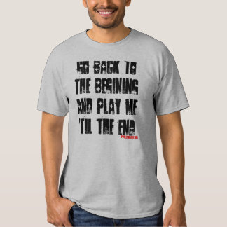 GO BACK TO THE BEGINING AND ... T-SHIRT