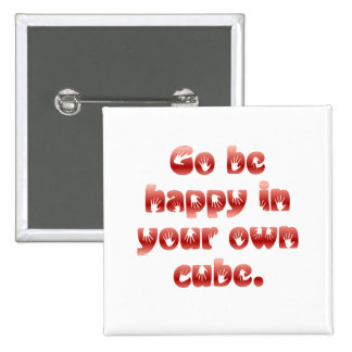 Go be happy in your cube 2 inch square button