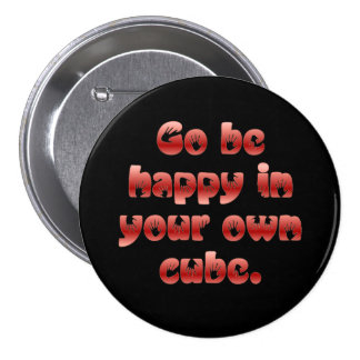 Go be happy in your cube pinback button