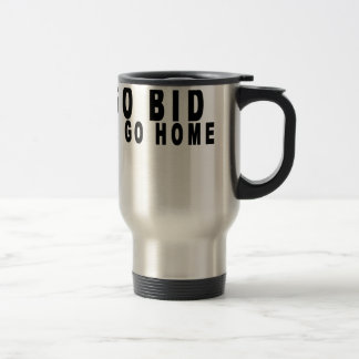 go bid or go home tee shirt.png travel mug