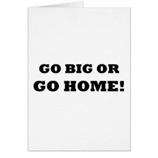 Go Big or Go Home! Card