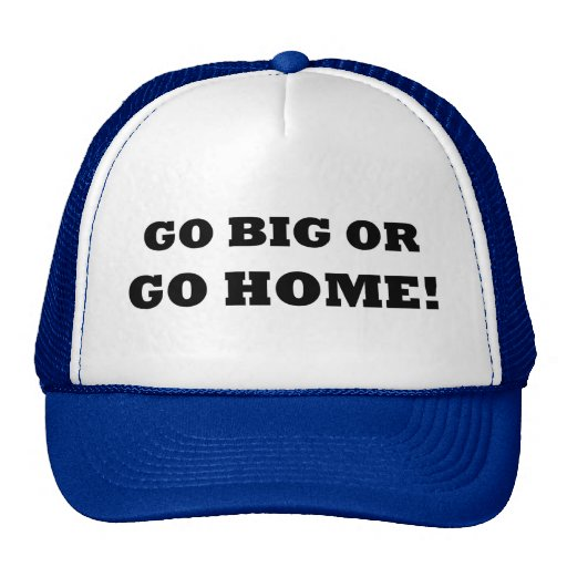 Go Big or Go Home! Mesh Hat