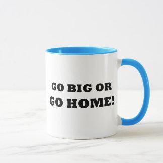 Go Big or Go Home! Mug