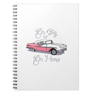 GO BIG OR GO HOME SPIRAL NOTE BOOKS