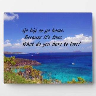 Go Big or go home Plaques