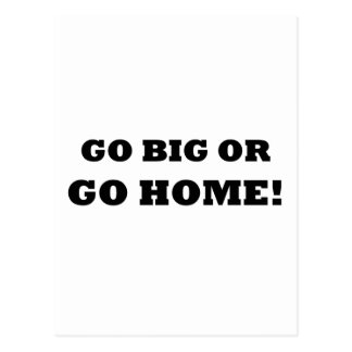 Go Big or Go Home! Postcard
