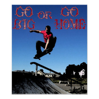 GO BIG OR GO HOME POSTERS