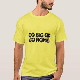 Go big or go home! T-Shirt