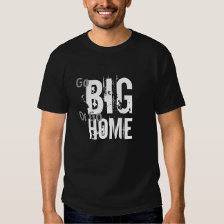 Go Big or Go Home T-Shirt