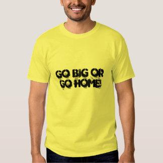 Go big or go home! tee shirt