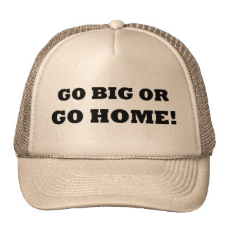 Go Big or Go Home! Trucker Hat