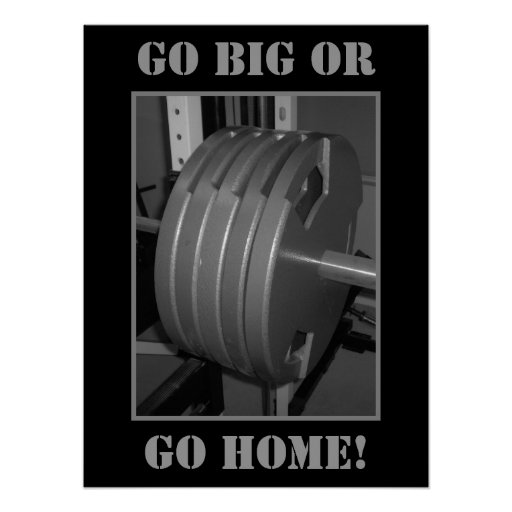 GO BIG OR GO HOME! Weightlifting Exercise Poster