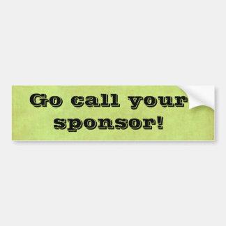 go call your sponsor bumper sticker