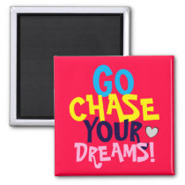 GO CHASE YOUR DREAMS Cute Colorful Quote Magnet