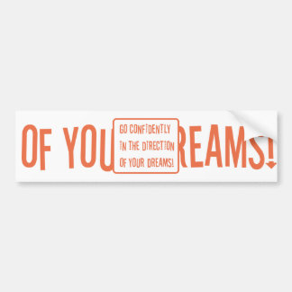 Go Confidently in the direction of your dreams Bumper Sticker