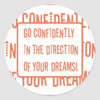 Go Confidently in the direction of your dreams Classic Round Sticker