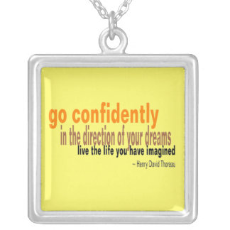 Go confidently in the direction of your dreams pendant