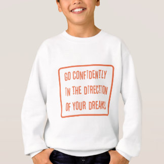 Go Confidently in the direction of your dreams Sweatshirt