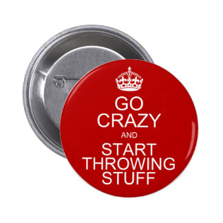 Go Crazy and Start Throwing Stuff Pinback Button