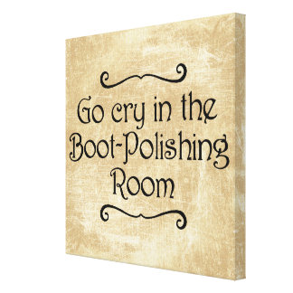 Go Cry In The Boot-Polishing Room Canvas Print