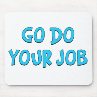 Go do your job Standard Mouse Pad