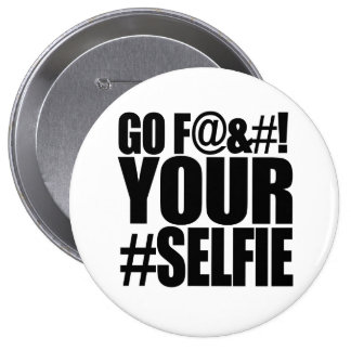 GO F YOUR SELFIE! 4 INCH ROUND BUTTON