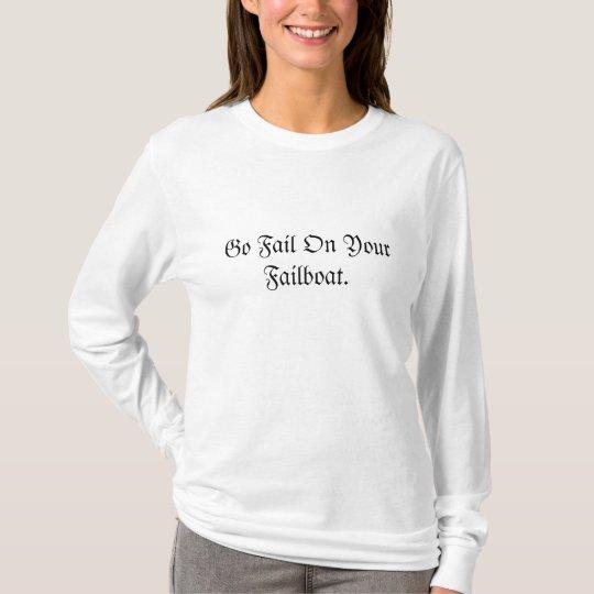 Go Fail On Your Failboat. T-Shirt