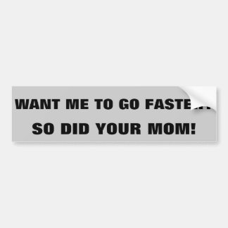 Go Faster? So Did Your Mom Bumper Sticker