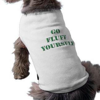 go fluff yourself dog shirt