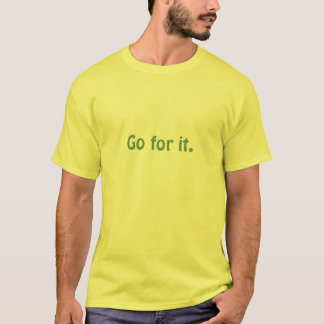 Go for it. (Dark lime green on yellow) T-Shirt