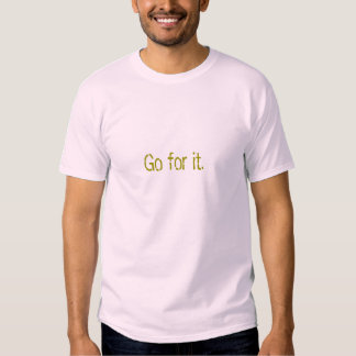 Go for it. (Dark yellow on pale pink) T-shirt