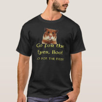 Go For the Eyes, Boo! T-Shirt