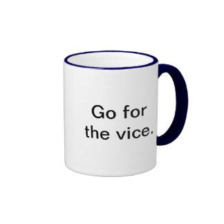 Go for the vice. coffee mug