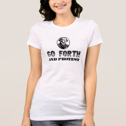 """Go Forth and Protest"" (Washington Approved!) T-Shirt"
