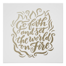 Go Forth and Set the World on Fire in faux foil Poster