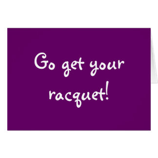 Go get your racquet! card