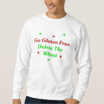 Go Gluten Free: Delete The Wheat Sweatshirt