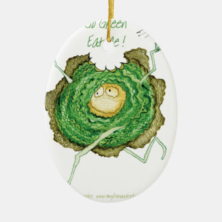 Go Green - Eat Me!, tony fernandes Ceramic Ornament