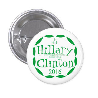 Go Green for Hillary Clinton in 2016 Pinback Button