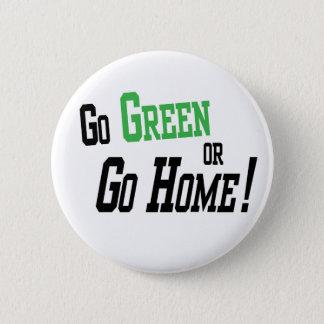 Go Green Or Go Home Pinback Button
