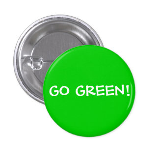 GO GREEN! PINBACK BUTTON