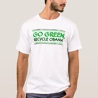 GO GREEN RECYCLE OBAMA T-Shirt