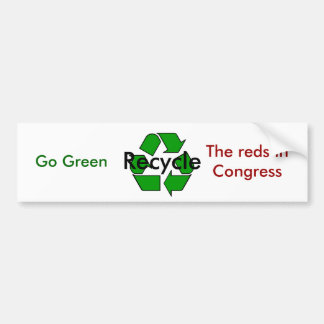 Go Green - Recycle the Reds in Congress Car Bumper Sticker