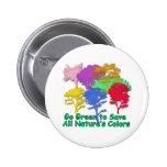 Go Green to Save All Nature's Colors Pinback Buttons