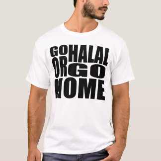 GO HALAL OR GO HOME. WHITE T, BLACK PRINT T-Shirt