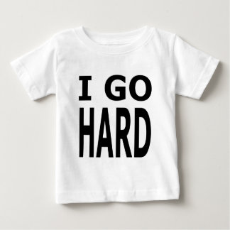 GO HARD BABY T-Shirt