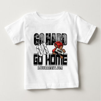 GO HARD or GO HOME Baby T-Shirt